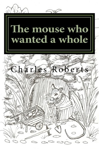 The mouse who wanted a whole (The tales of Harry the mouse) (Volume 1) pdf