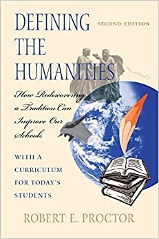 Defining the Humanities: How Rediscovering a Tradition Can Improve Our Schools, Second Edition With a Curriculum for Today's Students by Robert E. Proctor (1998-12-22)