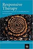 Responsive Therapy: A Systematic Approach To Counseling Skills (Skills, Techniques, & Process)