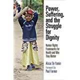 Power, Suffering, and the Struggle for Dignity: Human Rights Frameworks for Health and Why They Matter