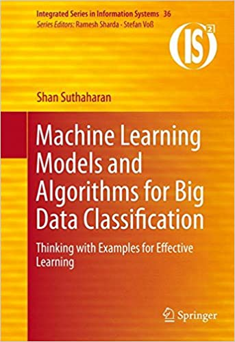 b55baa570042 Machine Learning Models and Algorithms for Big Data Classification   Thinking with Examples for Effective Learning (Integrated Series in  Information Systems) ...