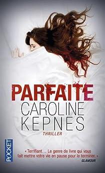 Parfaite - Caroline Kepnes - Babelio