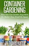 container garden ideas Container Gardening: Now You Can Garden Anywhere No Matter How Small the Space (Container Gardening Made Easy - Ideas, Concepts, and Inspiration to Build a Wonderful Garden)