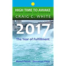 2017 The Year of Fulfillment: Mosul Floods – Damascus Flees (High Time to Awake Book 14)