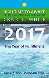 2017 The Year of Fulfillment: Mosul Floods - Damascus Flees (High Time to Awake Book 14)