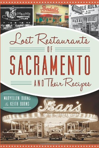 Lost Restaurants of Sacramento and Their Recipes (American Palate) by Maryellen Burns, Keith Burns