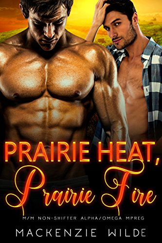 Prairie Heat, Prairie Fire: A Prologue [M/M Non-Shifter Alpha/Omega MPreg] (The Shale River Series)