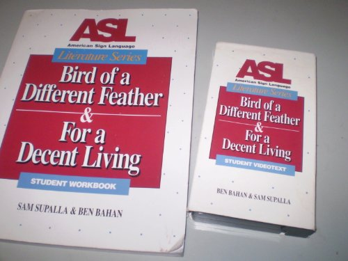ASL Literature Series : Bird of a Different Feather & For a Decent Living, Student Workbook and Videotext