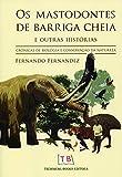 capa de Os Mastodontes de Barriga Cheia e Outras Histórias. Crônicas de Biologia e Conservação da Natureza