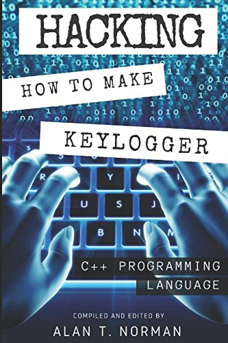 Hacking How to Make Your Own Keylogger in C++ Programming Language [Norman, Alan T.] (Tapa Blanda)