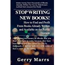 Stop Writing New Books!: How to Find and Profit from Books Already Written and Available on the Public Domain
