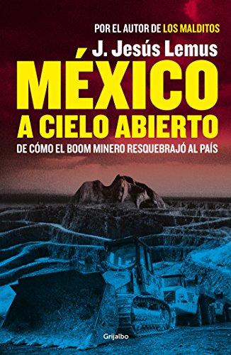México a cielo abierto: De cómo el boom minero resquebrajó al país (Spanish - Mexico Pais El