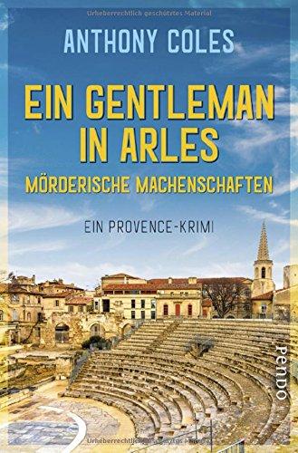 Ein Gentleman in Arles – Mörderische Machenschaften: Ein Provence-Krimi (Peter-Smith-Reihe, Band 1)