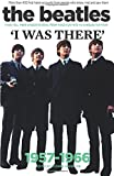 The Beatles: I was there: More than 400 first-hand accounts from people who knew, met and saw them
