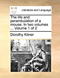 The Life and Perambulation of a Mouse In, Dorothy Kilner, 1140952722