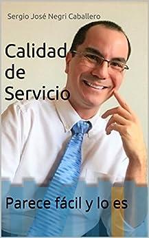 Calidad de Servicio: Parece fácil y lo es (Spanish Edition) by [Negri Caballero, Sergio José]