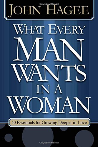 What Every Man Wants in a Woman, What Every Woman Wants in a Man: 10 Essentials for Growing Deeper in Love [WHAT EVERY MAN WANTS IN A WOMA]