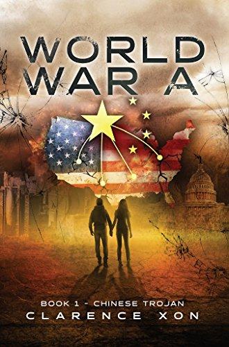 World War A: Book 1 - Chinese Trojan by [Xon, Clarence]