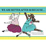 We Are Better After 50 Because...
