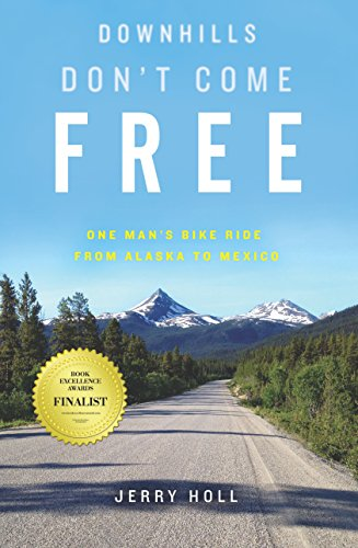 Downhills Don t Come Free  One Man s Bike Ride from Alaska to Mexico by 0f1d85521