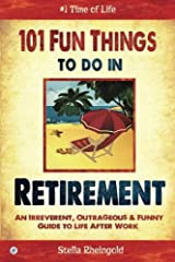 The Perfect Retirement Gift, or Simply a Great Read for Anyone That Loves Life and Laughter! REVISED, EXPANDED AND UPDATED ***Welcome to retirement!**** No more morning commute, no more idiotic bosses, no more stressful deadlines! You are now...