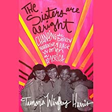 The Sisters Are Alright: Changing the Broken Narrative of Black Women in America | Livre audio Auteur(s) : Tamara Winfrey Harris Narrateur(s) : Tamberla Perry