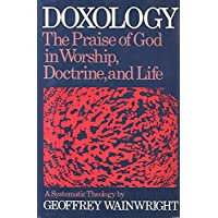 Doxology: The Praise of God in Worship, Doctrine And Life a Systematic Theology