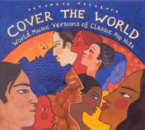 Cover the World: World Music Versions of Classic Pop Hits by Putumayo World Music