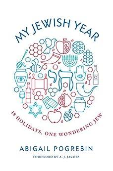 My Jewish Year: 18 Holidays, One Wondering Jew by [Pogrebin, Abigail]
