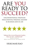 img - for Are You Ready to Succeed?: Unconventional strategies for achieving personal mastery in business and in life by Rao, Srikumar (2007) Paperback book / textbook / text book
