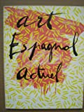 img - for Art espagnol actuel: Toulouse, Palais des arts, 14 avril-27 mai 1984, Fontevraud, F.R.A.C. des pays de Loire, 8 juillet-2 septembre 1984, Strasbourg, ... E.N.A.C., fe vrier-mars 1985 (French Edition) book / textbook / text book