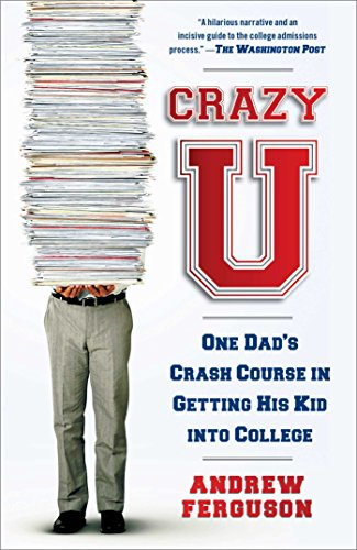 Download Crazy U: One Dad's Crash Course in Getting His Kid Into College Pdf