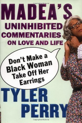 Books : Don't Make a Black Woman Take Off Her Earrings: Madea's Uninhibited Commentaries on Love and Life by Tyler Perry (2006-04-11)