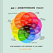 Am I Overthinking This?: Over-answering life's questions in 101 charts (Humor Books, Self Help Books, Book