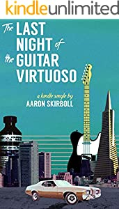 The Last Night of the Guitar Virtuoso (Kindle Single)