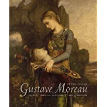 Gustave Moreau: History Painting, Spirituality, and Symbolism