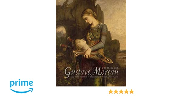 Gustave Moreau History Painting Spirituality And Symbolism Peter