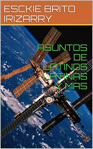 ASUNTOS  DE LATINOS   LATINAS  Y MAS (Spanish Edition)