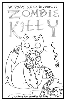 So Youve Decided To Adopt A Zombie Kitty An Adult Coloring Book