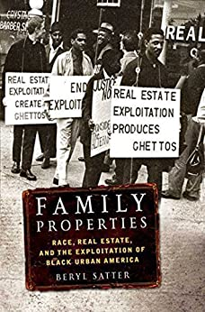 Family Properties: Race, Real Estate, and the Exploitation of Black Urban America by [Satter, Beryl]