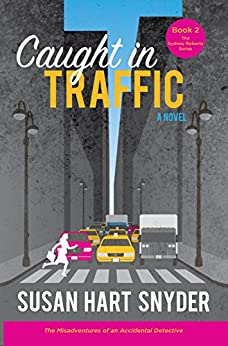 Caught in Traffic: The Misadventures of an Accidental Detective (The Sydney Roberts Series - Book 2) by [Snyder, Susan Hart]