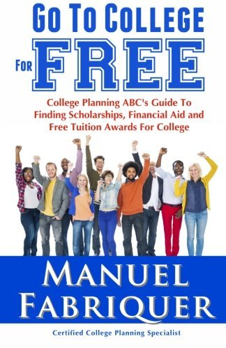 Go To College For Free: College Planning ABC's Guide To Finding Scholarships, Financial Aid and Free Tuition Awards For College by Fabriquer Manuel (2014-03-26) Paperback