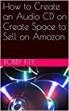 img - for How To Create An Audio CD On Create Space To Sell On Amazon book / textbook / text book