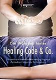 Die Wahrheit hinter Healing Code & Co.: Die berühmte Bestseller-Methode im Vergleich mit anderen Wegen zur Selbstheilung (mvg mini)