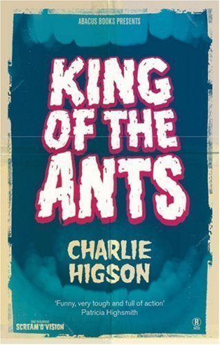 King of the Ants by Higson, Charlie [05 February 2009]