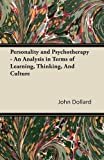 Personality and Psychotherapy - an Analysis in Terms of Learning, Thinking, and Culture, John Dollard, 1447426053