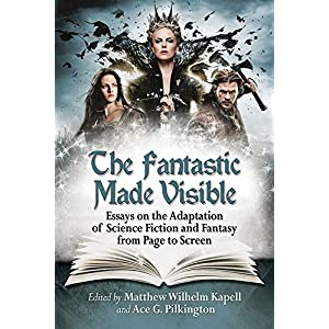 The Fantastic Made Visible Essays on the Adaptation of Science Fiction and Fantasy from Page to Screen