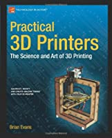 Practical 3D Printers: The Science and Art of 3D Printing Front Cover