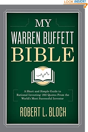 My Warren Buffett Bible: A Short and Simple Guide to Rational Investing: 292 Quotes From the World's Most...