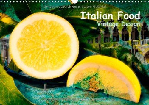 Italian Food - Vintage Design (Wandkalender 2014 DIN A3 quer): Italienische Küche trifft auf venezianischen Vintage-Flair (Monatskalender, 14 Seiten)
